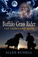 BUFFALO GRASS RIDER - Episode One: The Lonesome Wind by Allen Russell