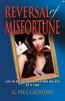 REVERSAL OF MISFORTUNE by G. Paul Grondin