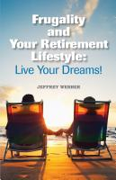 Frugality and Your Retirement Lifestyle: Live Your Dreams by Jeffrey Webber