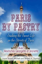 Paris by Pastry: Stalking the Sweet Life on the Streets of Paris by Joyce Slayton Mitchell and Beverly A. Thomas