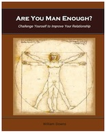 Are You Man Enough? Challenge Yourself to Improve Your Relationship by William Downs