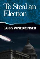 To Steal an Election by Larry Winebrenner