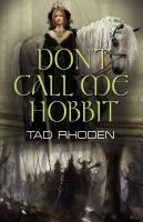 DON'T CALL ME HOBBIT by Tad Rhoden