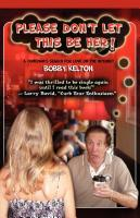 PLEASE DON'T LET THIS BE HER! A Comedian's Search for Love on the Internet by Bobby Kelton