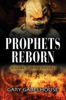 PROPHETS REBORN - A Gabe Turpin Novel by Gary Gabelhouse