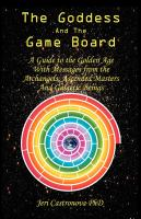THE GODDESS AND THE GAME BOARD: A Guide to the Golden Age with Messages from the Archangels, Ascended Masters, and Galactic Beings by Jeri Castronova