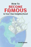 How To BECOME FAMOUS In Your Own Neighborhood by Daniel James