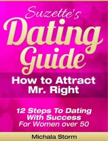 Suzette's Dating Guide - How to Attract Mr. Right - 12 Steps to Dating with Success for Women over 50 by Michala Storm