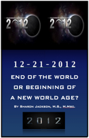 12-21-2012 END OF THE WORLD OR BEGINNING OF A NEW WORLD AGE? by Sharon Jackson