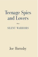 Teenage Spies and Lovers by Joe Hornsby