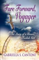 FARE FORWARD, VOYAGER: The Story of a Brave, Foolish Girl by Gabriella S. Cantoni