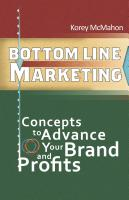 BOTTOM LINE MARKETING: Concepts To Advance Your Brand And Profits by Korey McMahon