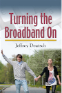 Turning the Broadband On by Jeffrey Deutsch