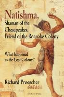 Natishma, Shaman of the Chesapeakes, Friend of the Roanoke Colony by Richard Proescher