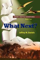 What Next? - Jeremy Shuttle Adventures, Book Two by Jeffrey M. Daniels