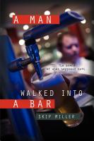 A Man Walked Into A Bar by Skip Miller