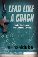 LEAD LIKE A COACH: Leadership Lessons from Legendary Coaches by Michael Duke