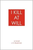 I KILL AT WILL by J. K. Bozeman