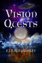 VISION QUESTS by E.J.B.B.Bardsley