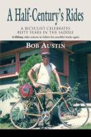 A HALF-CENTURY'S RIDES: A Bicyclist Celebrates Fifty Years in the Saddle by Robert Austin