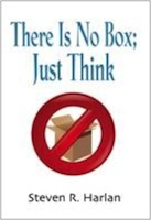 There Is No Box; Just Think by Steven R. Harlan