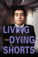 Living & Dying in Shorts by K.W. Bowlin