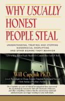 WHY USUALLY HONEST PEOPLE STEAL: Understanding, Treating And Stopping Nonsensical Shoplifting And Other Bizarre Theft Behavior by Will Cupchik PhD