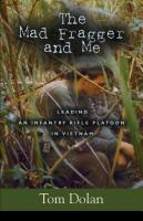 THE MAD FRAGGER AND ME: Leading an Infantry Rifle Platoon in Vietnam - SECOND EDITION by Thomas Dolan
