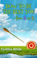 HOW TO BE THE BEST YOU-from A to Z by Cynthia White