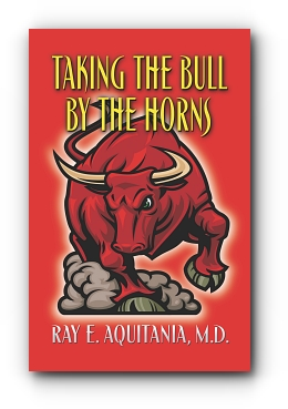 TAKING THE BULL BY THE HORNS by Ray E. Aquitania, M.D.