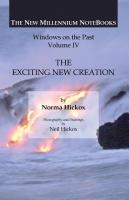THE EXCITING NEW CREATION: Windows on the Past by Norma Green Hickox