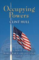 OCCUPYING POWERS: A Novel of World War II and the Occupation of Japan by Clint Hull