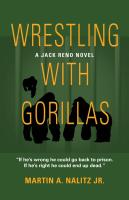 WRESTLING WITH GORILLAS: A Jack Reno Novel by Martin A. Nalitz, Jr.