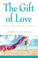THE GIFT OF LOVE: Create a Life of Joy and Abundance by Debbie Suttman
