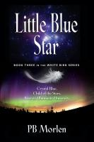 Little Blue Star - Book Three in the White Bird Series by PB Morlen