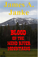 Blood on the Wind River Mountains by James A. Janke