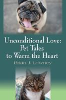 Unconditional Love: Pet Tales to Warm the Heart by Brian J. Lowney