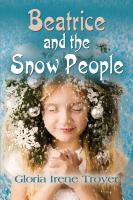 Beatrice and the Snow People by Gloria Troyer