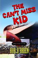 The Can't Miss Kid by Bob O'Brien
