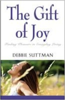 THE GIFT OF JOY: Finding Pleasure in Everyday Living by Debbie Suttman