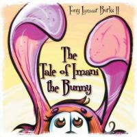 The Tale of Imani the Bunny by Tony Lamair Burks II