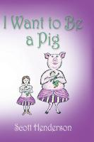 I Want to Be a Pig by Scott Henderson