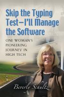 Skip the Typing Test - I'll Manage the Software: One Woman's Pioneering Journey in High Tech by Beverly Schultz