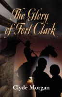The Glory of Fort Clark by Clyde Morgan