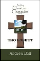 Building Christian Character Through the Hobbit: Bible-Study and Companion Book by Andrew Boll