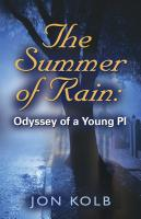 The Summer of Rain: Odyssey of a Young PI by Jon Kolb