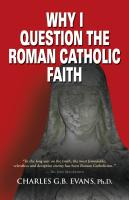 WHY I QUESTION THE ROMAN CATHOLIC FAITH by Charles Evans