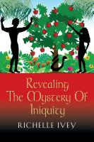 Revealing The Mystery Of Iniquity by Richelle Ivey