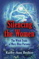 Silencing the Women: The Witch Trials of Mary Bliss Parsons by Kathy-Ann Becker
