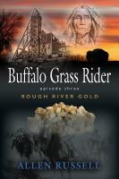 BUFFALO GRASS RIDER - Episode Three: Rough River Gold by Allen Russell
